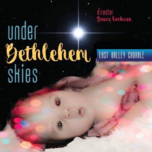 Under Bethlehem Skies by East Valley Chorale
