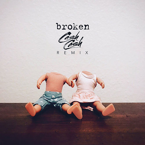 Broken (Cash Cash Remix) de lovelytheband