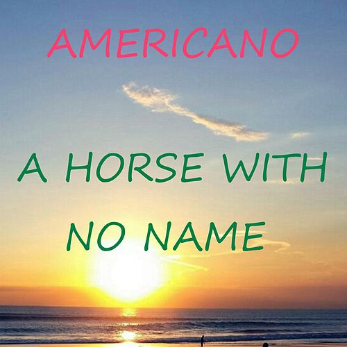 A Horse with No Name by El Americano