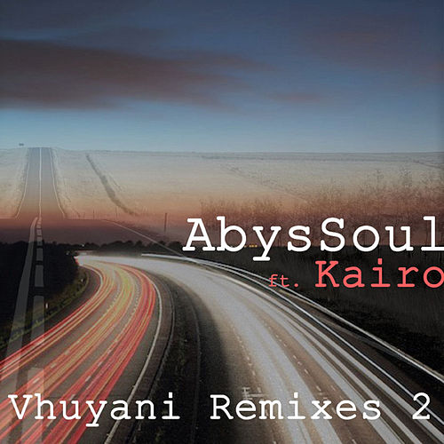 Vhuyani Remixes 2 (feat. Kairo) by AbysSoul