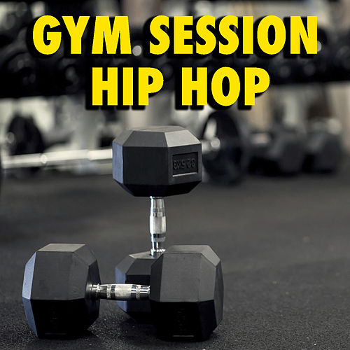 Gym Session: Hip Hop by Various Artists