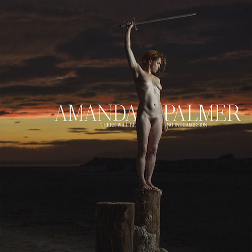 There Will Be No Intermission by Amanda Palmer