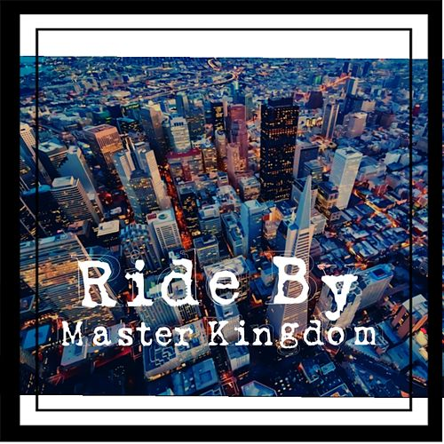 Ride By by Master Kingdom
