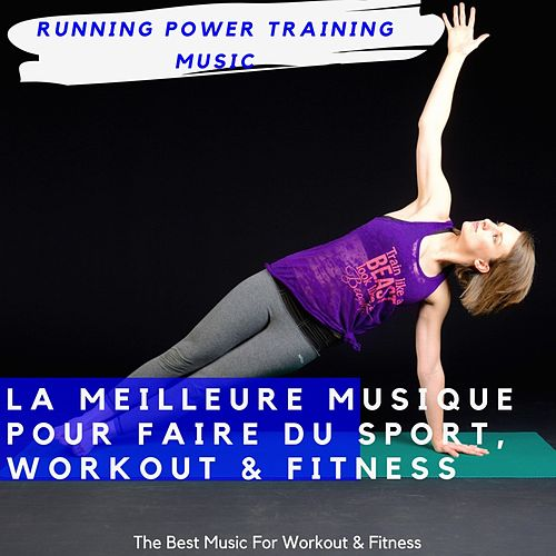 La Meilleure Musique Pour Faire Du Sport, Workout & Fitness (The Best Music for Workout & Fitness) by Running Power Training Music