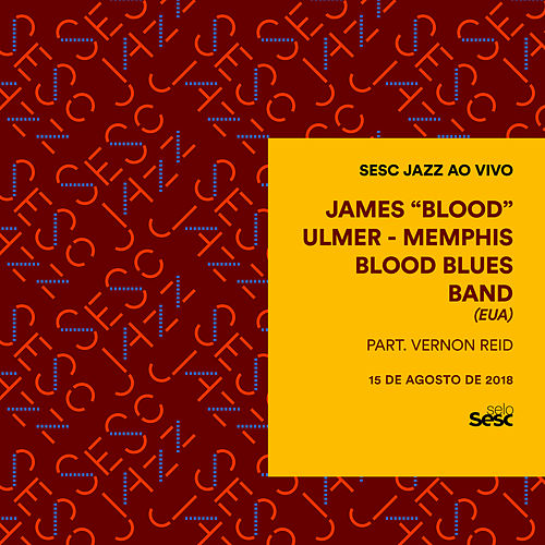 Sesc Jazz: James Blood Ulmer & Memphis Blood Blues Band (EUA) by James Blood Ulmer
