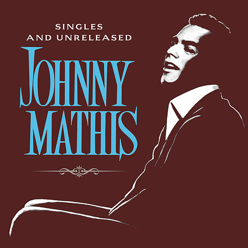 The Global Singles and Unreleased by Johnny Mathis