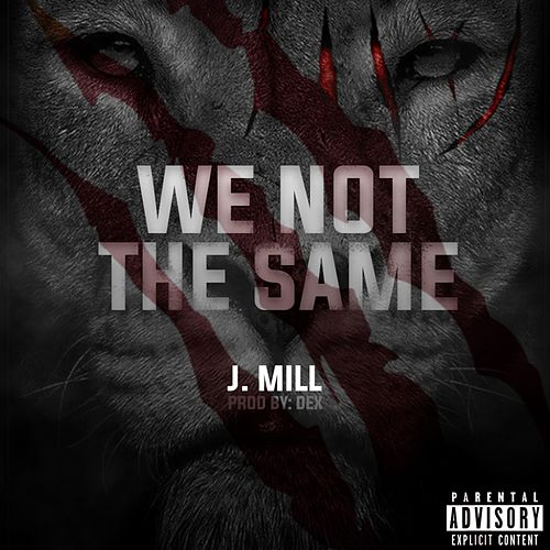 We Not the Same by J-Mill