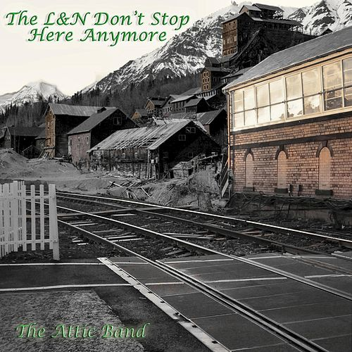 The L & N Don't Stop Here Anymore von The Attic Band