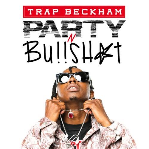 Party N Bullshit de Trap Beckham