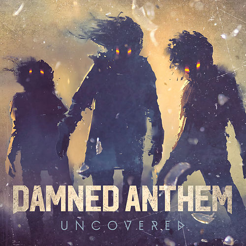 Uncovered by Damned Anthem
