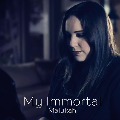My Immortal by Malukah