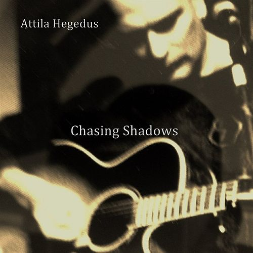 Chasing Shadows by Attila Hegedus