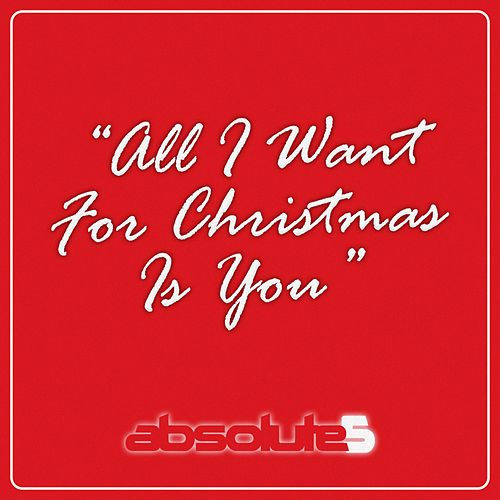 All I Want for Christmas Is You by Absolute5