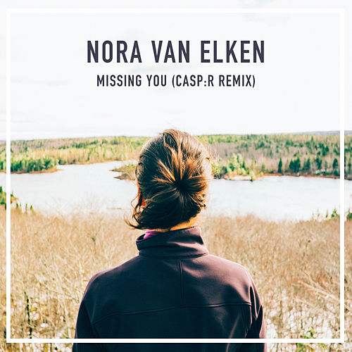 Missing You (Casp:r Remix) by Nora Van Elken