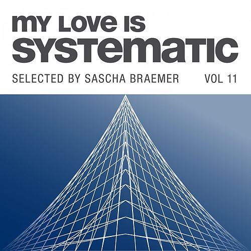 My Love Is Systematic, Vol. 11 (Selected by Sascha Braemer) de Various Artists