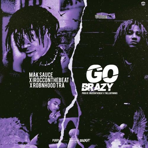 Go Brazy (feat. Robnhood Tra & IROCCONTHEBEAT) von Mak Sauce