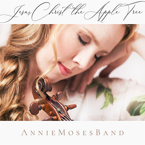 Jesus Christ the Apple Tree by Annie Moses Band