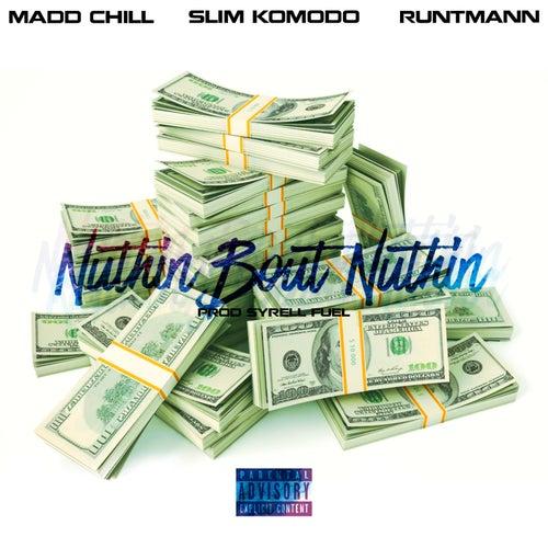 Nuthin Bout Nuthin by Slim Komodo