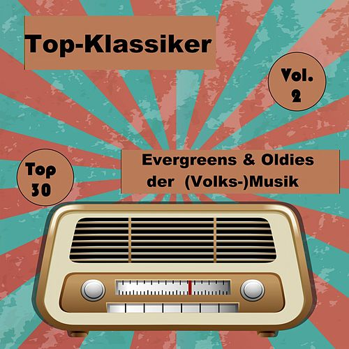 Top 30: Top-Klassiker, Evergreens & Oldies der (Volks-)Musik, Vol. 2 von Various Artists