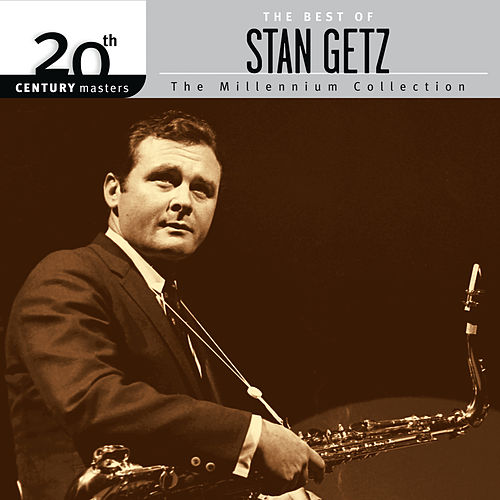 20th Century Masters: The Millennium Collection: The Best Of Stan Getz by Stan Getz