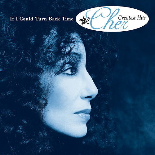 If I Could Turn Back Time: Cher's Greatest Hits von Cher