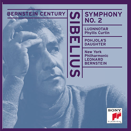 Sibelius: Symphony No. 2 in D Major, Luonnotar & Pohjola's Daughter von Leonard Bernstein / New York Philharmonic