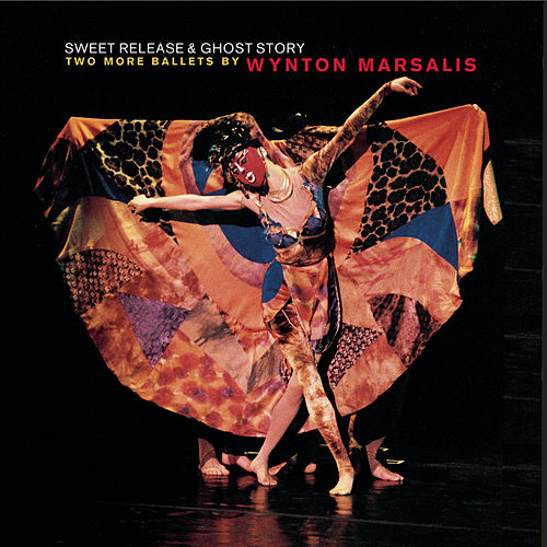 Sweet Release and Ghost Story: Two More Ballets by Wynton Marsalis by Wynton Marsalis