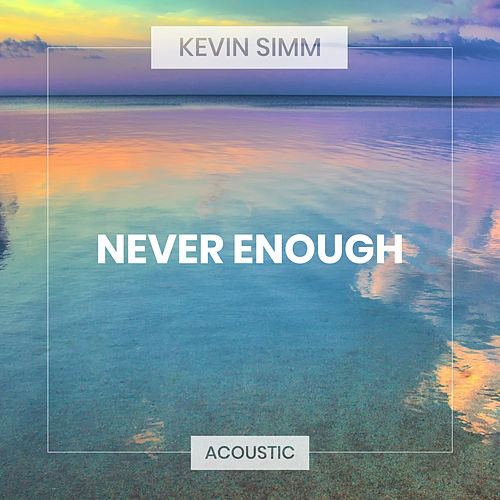 Never Enough (Acoustic) von Kevin Simm