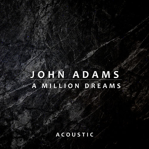 A Million Dreams (Acoustic) by John Adams
