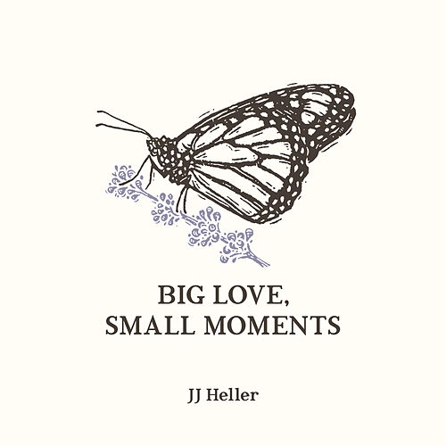 Big Love, Small Moments by JJ Heller
