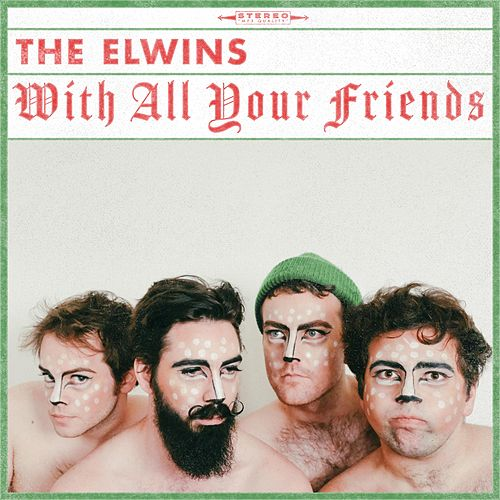 With All Your Friends by The Elwins