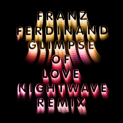 Glimpse Of Love (Nightwave 6am Remix) de Franz Ferdinand