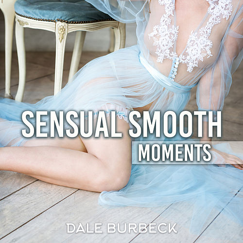 Sensual Smooth Moments de Dale Burbeck