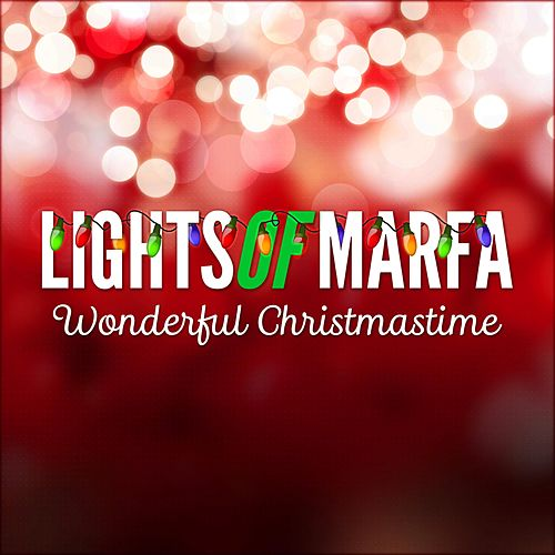 Wonderful Christmastime by Lights of Marfa