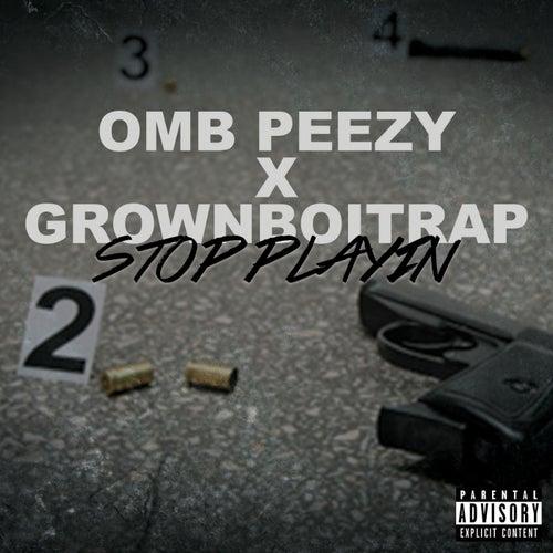 Stop Playin von OMB Peezy
