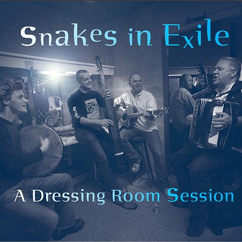 A Dressing Room Session de Snakes in Exile