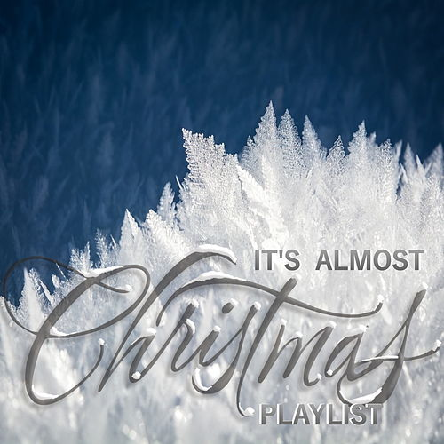 It's Almost Christmas Playlist by Various Artists