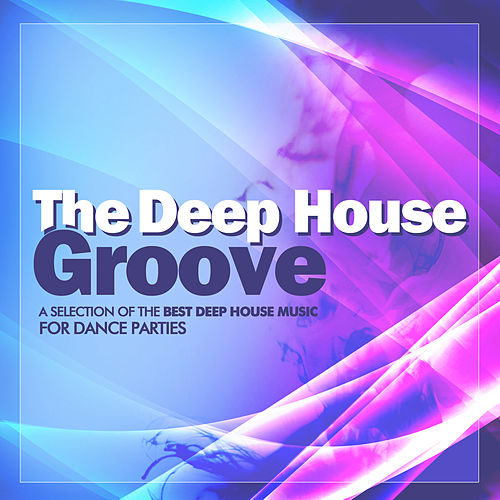 The Deep House Groove Collective A Selection Of The Best Deep House Music For Dance Parties von Various Artists