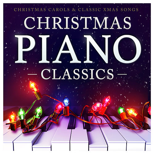 Christmas Piano Classics - Christmas Carols and Classic Xmas Songs by Various Artists