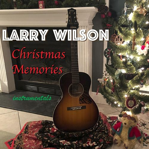 Christmas Memories (Instrumentals) by Larry Wilson