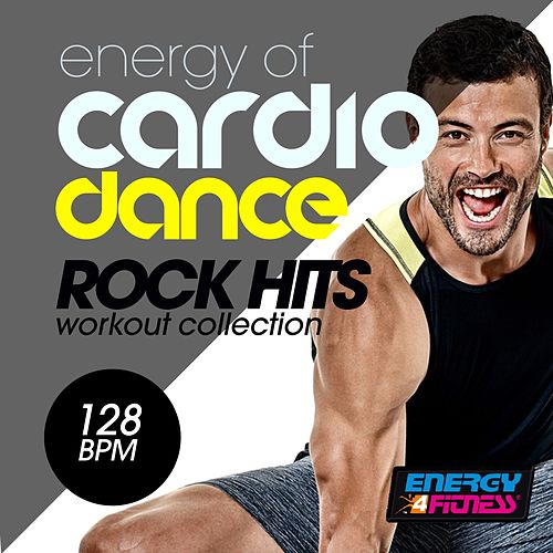 Energy of Cardio Dance 128 BPM Rock Hits Workout Collection (15 Tracks Non-Stop Mixed Compilation for Fitness & Workout - 128 BPM / 32 Count) by Various Artists