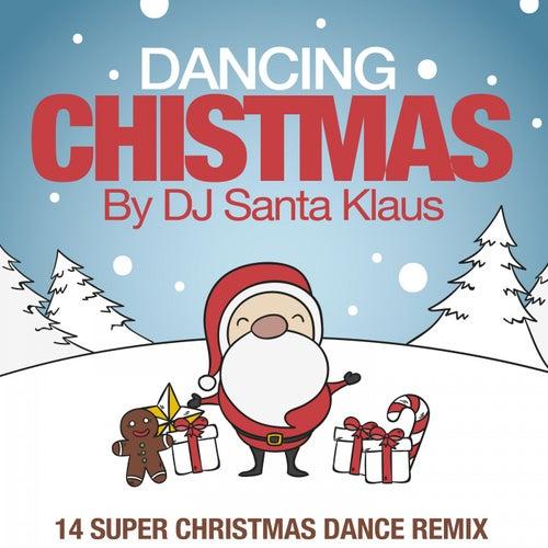 Dancing Christmas (14 Super Christmas Dance Remix) von Dj Santa Klaus