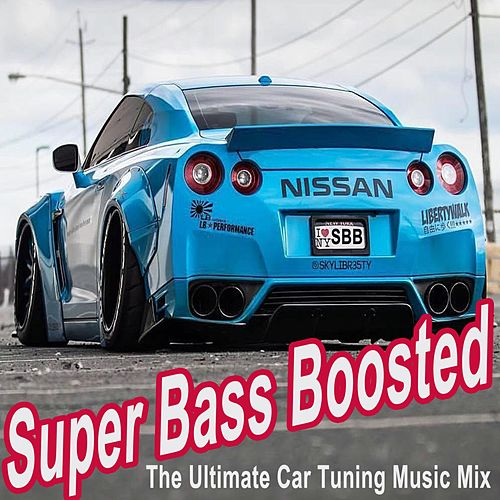 Super Bass Boosted (The Ultimate Car Tuning Music Mix) (The Best Electro House, Electronic Dance, EDM, Bounce, Techno, House & Progressive Trance) by Various Artists