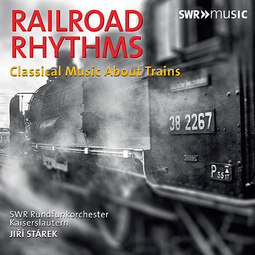 Railroad Rhythms: Classical Music About Trains by SWR Rundfunkorchester Kaiserslautern
