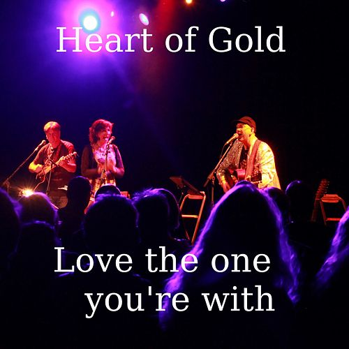 Love the One You're With de Heart Of Gold