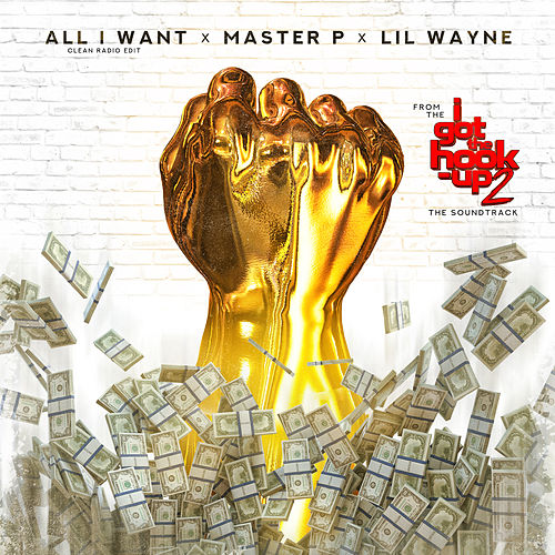 All I Want (From 'I Got the Hook Up 2' Soundtrack) [feat. Lil Wayne] by Master P