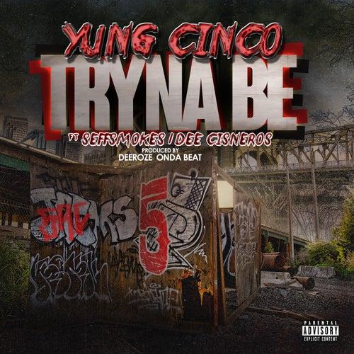 Tryna Be (feat. Dee Cisneros & Seff Smokes) von Yung Cinco