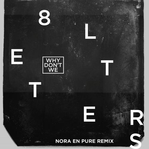8 Letters (Nora En Pure Remix) von Why Don't We