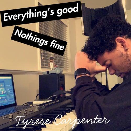 Everything's good Nothing's fine. von Tyrese Carpenter