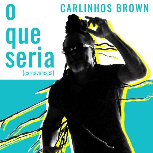 O Que Seria (Carnavalesca) de Carlinhos Brown